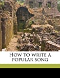 How to Write a Popular Song, Charles Kassell Harris, 1176709534