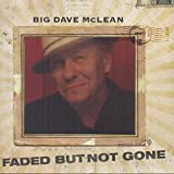big dave mclean - Faded But Not Gone by BIG DAVE MCLEAN (2015-08-03)