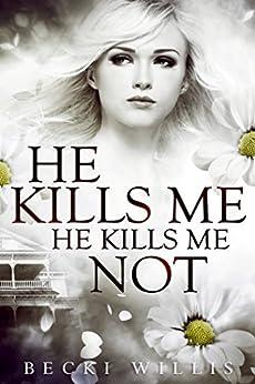 He Kills Me, He Kills Me Not by [Willis, Becki]