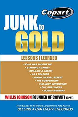 Amazon Com Junk To Gold From Salvage To The World S Largest Online Auto Auction Ebook Johnson Willis Kindle Store