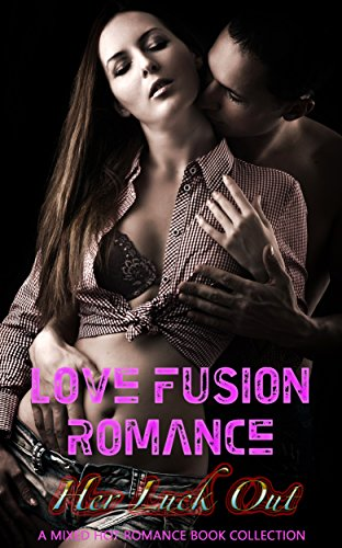 Love Fusion Romance: Her Luck Out: A Mixed Hot Romance Book Collection