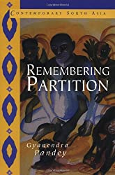 Remembering Partition: Violence, Nationalism and History in India (Contemporary South Asia)