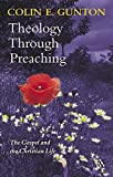 Theology Through Preaching: The Gospel And The Christian Life