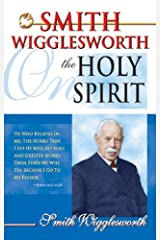 Smith Wigglesworth On The Holy Spirit Kindle Edition