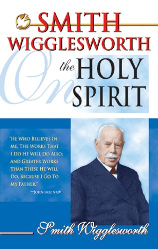Smith Wigglesworth On The Holy Spirit Kindle Edition By Smith