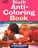 The Sixth Anti-Coloring Book: Creative Activities for Ages 6 and Up (Anti-Coloring Books)