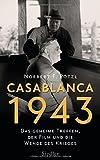 Casablanca 1943: Das geheime Treffen, der Film und die Wende des Krieges