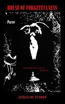 HOUSE OF FORGETFULNESS: POETRY by [STIGMAN, JACQUELINE]