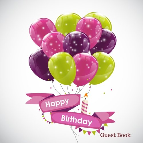 Read Online Happy Birthday Guest Book: Large Square, Message Book, Keepsake, With 100 Formatted Lined & Unlined Pages With Quotes, Photo Pages For Family And ... (Celebration Guest Book) (Volume 16) PDF