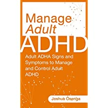 How To Manage Adult ADHD Like a Professional (  Adult ADHD Workbook): Adult ADHD Workbook : Signs and Symptoms to Manage and Control Adult ADHD (Adult Attention Deficit Hyperactivity Disorder Cure 1)
