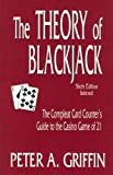 The Theory of Blackjack: The Compleat Card Counter's Guide to the Casino Game of 21 (6th Edition, Indexed)