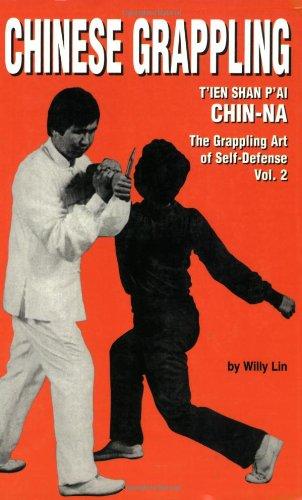 Chinese Grappling: T'ien Shan P'ai CHIN-NA, the Grappling Art of Self-Defense, Vol. 2