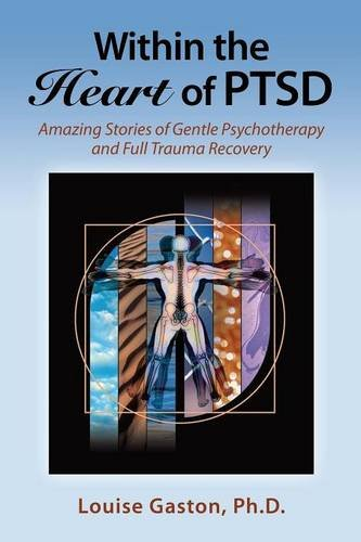 Within the Heart of PTSD: Amazing Stories of Gentle Psychotherapy and Full Trauma Recovery pdf epub