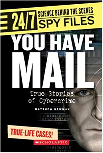 Book You Have Mail: True Stories of Cybercrime (24/7: Science Behind the Scenes: Spy Files)