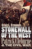 Front cover for the book Stonewall of the West: Patrick Cleburne and the Civil War by Craig L. Symonds
