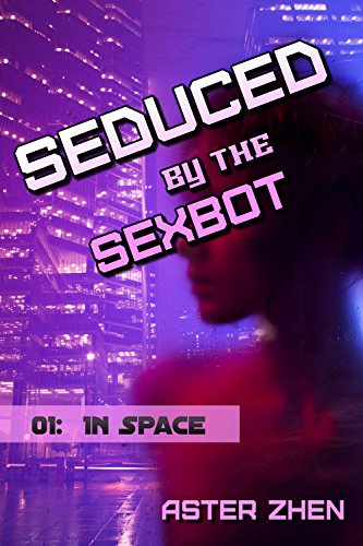 Seduced by the Sexbot: In Space