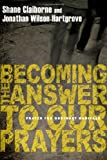 img - for Becoming the Answer to Our Prayers: Prayer for Ordinary Radicals book / textbook / text book