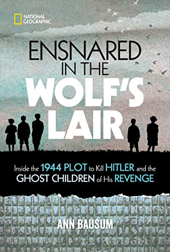 Book Cover: Ensnared in the Wolf's Lair: Inside the 1944 Plot to Kill Hitler and the Ghost Children of His Revenge