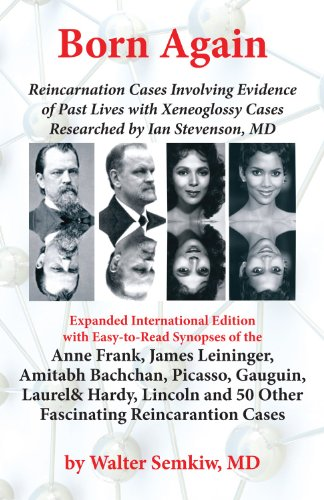Born Again: Reincarnation Cases Involving Evidence of Past Lives, with Xenoglossy Cases Researched by Ian Stevenon, MD Expanded International Edition