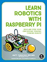 Learn Robotics with Raspberry Pi: Build and Code Your Own Moving, Sensing, Thinking Robots Front Cover