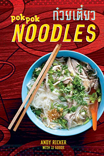 POK POK Noodles: Recipes from Thailand and Beyond by Andy Ricker, JJ Goode