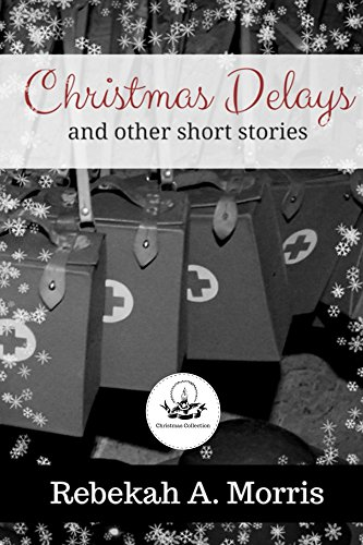 Christmas Delays and other short stories (Christmas Collection) by [Morris, Rebekah]
