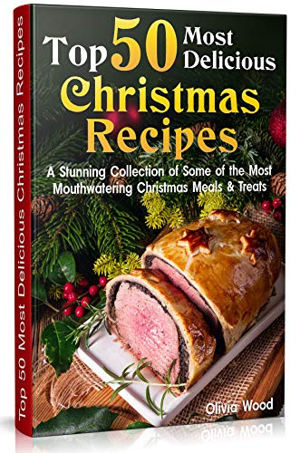 TOP 50 Most Delicious Christmas Recipes: A Stunning Collection of Some of the Most Mouthwatering Christmas Meals & Treats (christmas books 2019, christmas recipes for parties, christmas recipes) (Dinner Christmas English Traditional)