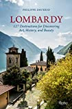 Lombardy: 127 Destinations For Discovering Art, History, and Beauty