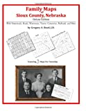 Family Maps of Sioux County, Nebraska, Deluxe Edition : With Homesteads, Roads, Waterways, Towns, Cemeteries, Railroads, and More, Boyd, Gregory A., 1420312200