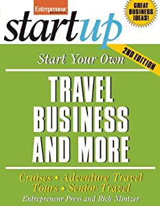 Start Your Own Travel Business: Cruises, Adventure Travel, Tours, Senior Travel (StartUp Series) from Entrepreneur Press