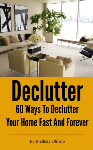 declutter 60 ways to declutter your home fast and forever kindle