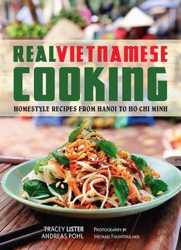 Real Vietnamese Cooking: Homestyle Recipes from Hanoi to Ho Chi Minh by Tracey Lister, Andreas Pohl