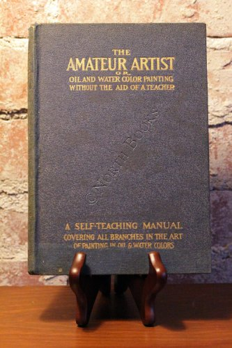 The Amateur Artist (or Oil And Water Color Painting Without The Aid Of A Teacher)