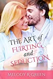 The Art of Flirting and Seduction