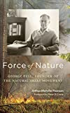 img - for Force of Nature: George Fell, Founder of the Natural Areas Movement book / textbook / text book