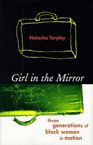 Books : Girl in the Mirror: Three Generations of Black Women in Motion by Natasha Anastasia Tarpley (1998-07-06)
