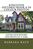 Kingston Ontario Book 6 in Colour Photos: Saving Our History One Photo at a Time (Cruising Ontario) (Volume 145)