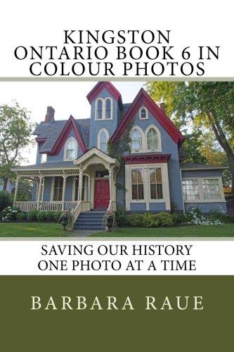 Kingston Ontario Book 6 in Colour Photos: Saving Our History One Photo at a Time (Cruising Ontario) (Volume 145) ()