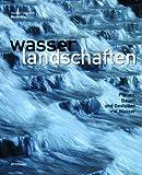 Wasserlandschaften : Planen, Bauen und Gestalten mit Wasser, Dreiseitl, Herbert and Grau, Dieter, 3764374764