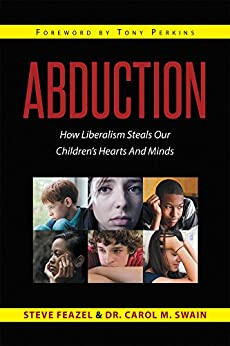 Abduction: How Liberalism Steals Our Childrens Hearts And Minds by [Feazel, Steve, Swain, Dr. Carol M.]