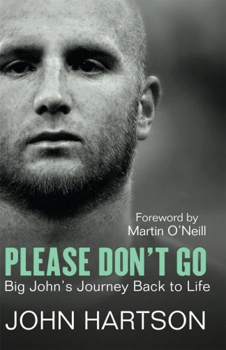 Please Dont Go: Big Johns Journey Back to Life John Hartson