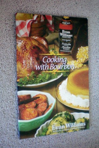 Cooking with Bourbon -- Evan Williams -- Kentucky Straight Bourbon Whiskey -- Cookbook -- Recipe Book -- as shown