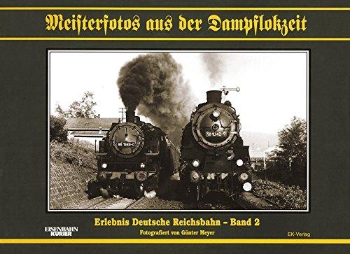 Meisterfotos aus der Dampflokzeit, Bd.2, Erlebnis Deutsche Reichsbahn