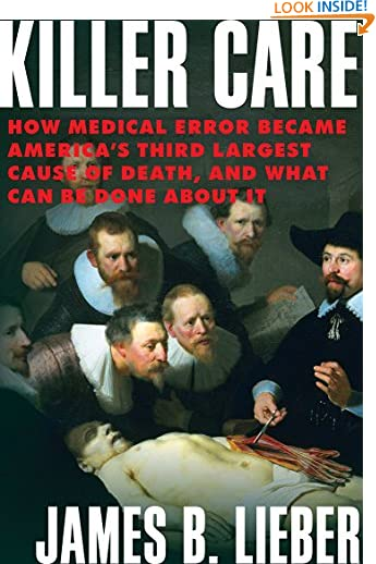 Killer Care: How Medical Error Became America's Third Largest Cause of Death, and What Can Be Done About It by...