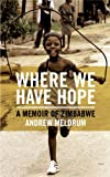 Front cover for the book Where We Have Hope: A Memoir of Zimbabwe by Andrew Meldrum