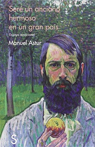 Descargar Libro Seré Un Anciano Hermoso En Un Gran País Manuel Astur González