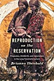 "Brianna Theobald, ""Reproduction on the Reservation: Pregnancy, Childbirth, and Colonialism in the Long Twentieth Century"" (UNC Press, 2019)"