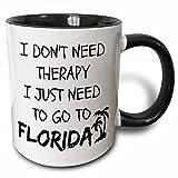3dRose Xander funny quotes - I dont need therapy I just need to go to Florida - 11oz Two-Tone Black Mug (mug_220093_4)