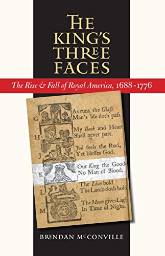 The King's Three Faces: The Rise and Fall of Royal America, 1688-1776 (Published by the Omohundro Institute of Early American History and Culture and the University of North Carolina (North Carolina Queen)