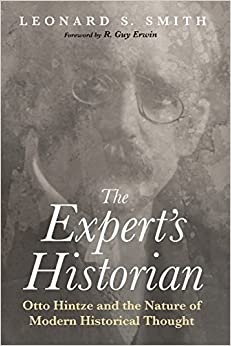 The Expert's Historian: Otto Hintze and the Nature of Modern Historical Thought [3/23/2017] Leonard S. Smith